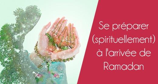 Se préparer (spirituellement) à l'arrivée de Ramadan