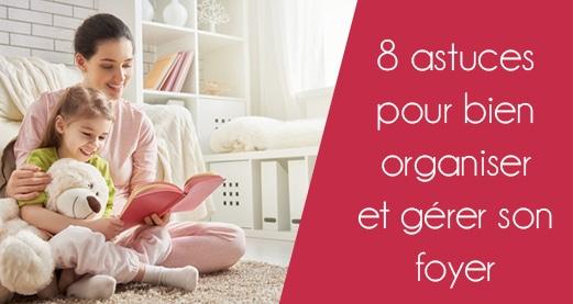 8 astuces pour bien organiser et gérer son foyer