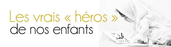 Les vrais «héros» de nos enfants
