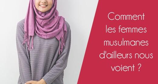 Comment les femmes musulmanes d'ailleurs nous voient ?