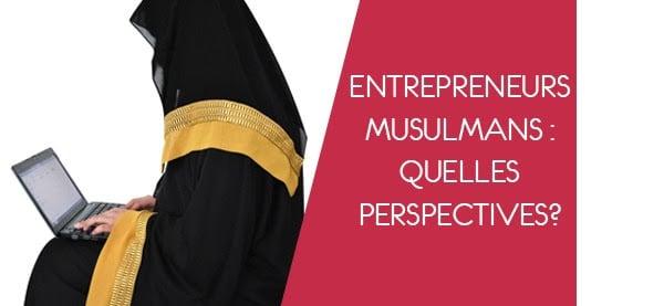 Entrepreneurs musulmans : quelles perspectives ?