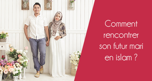 Comment rencontrer son futur mari en islam ?