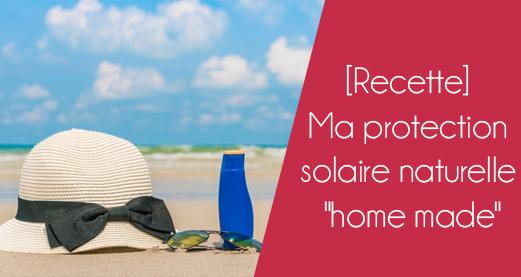 [Recette] Ma protection solaire naturelle, bio et «home made»