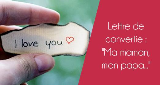 Lettre de convertie : «Ma maman, mon papa…»