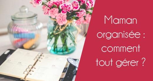 Maman organisée : comment tout gérer ?