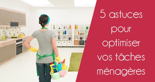 5 astuces pour optimiser vos tâches ménagères