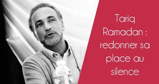 Tariq Ramadan: redonner sa place au silence